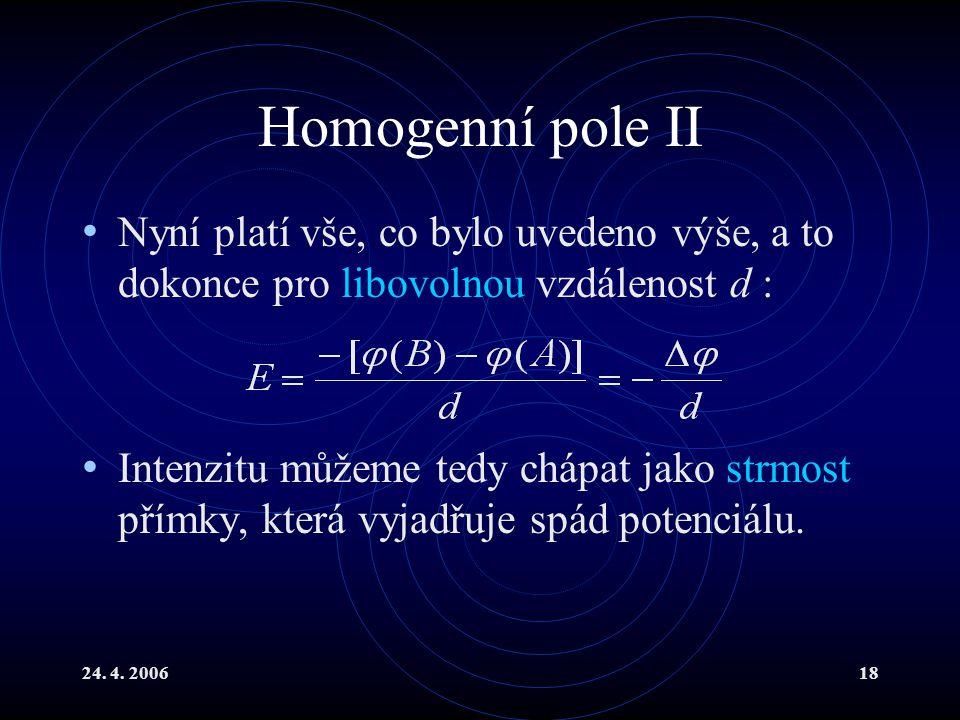 Homogenní pole II Nyní platí vše, co bylo uvedeno výše, a to dokonce pro libovolnou vzdálenost d :