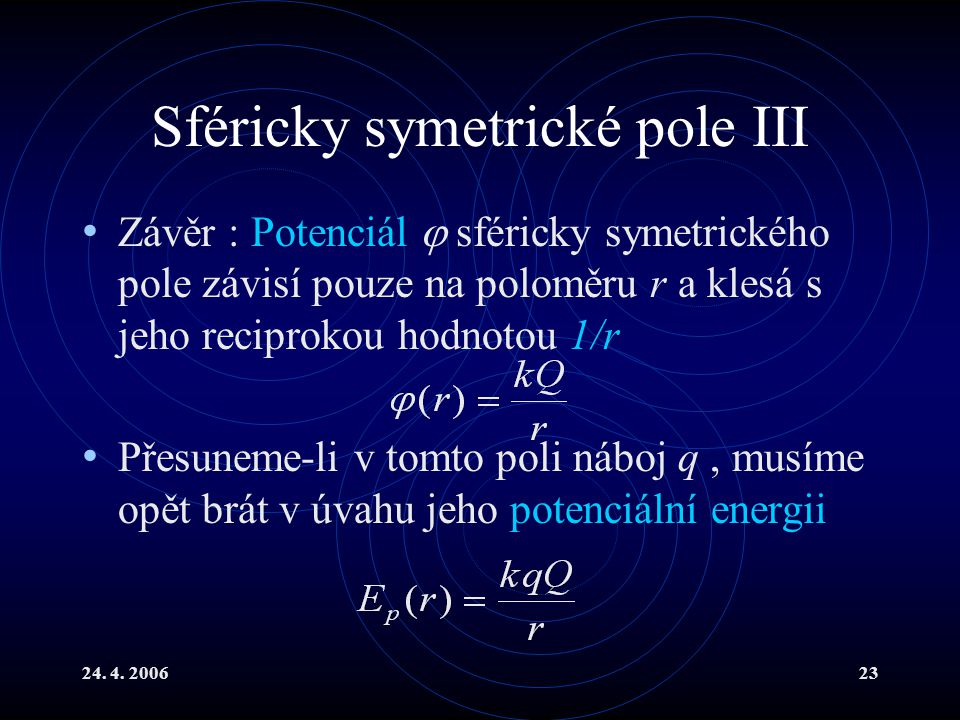 Sféricky symetrické pole III