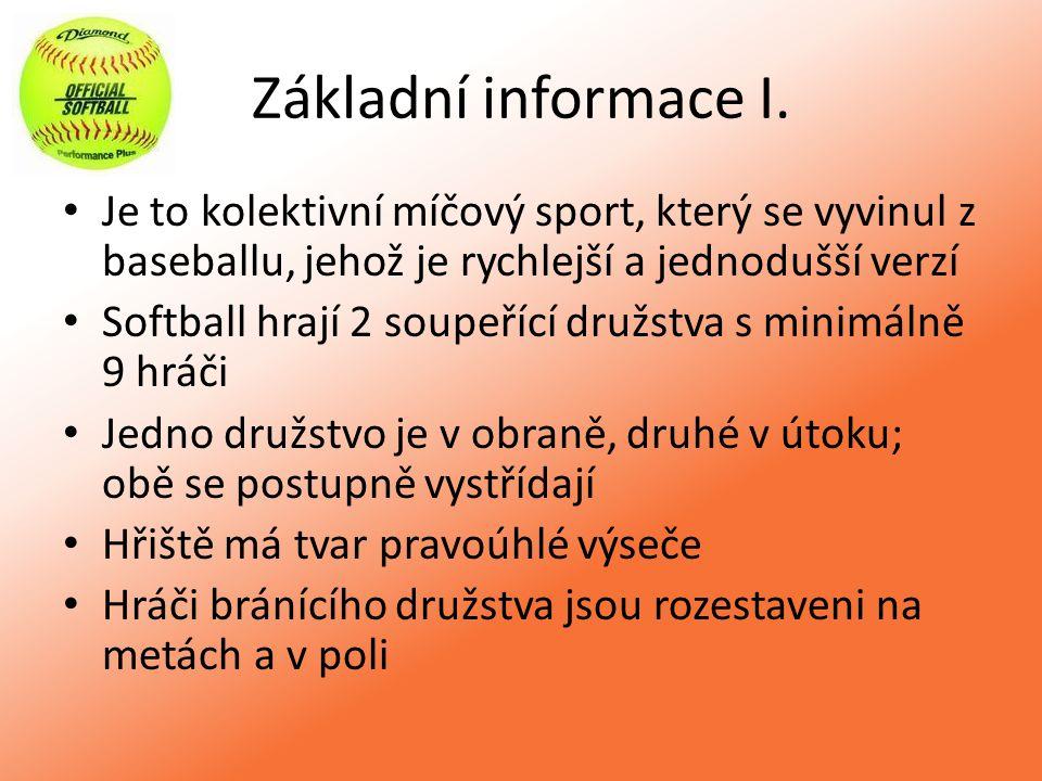 Základní informace I. Je to kolektivní míčový sport, který se vyvinul z baseballu, jehož je rychlejší a jednodušší verzí.