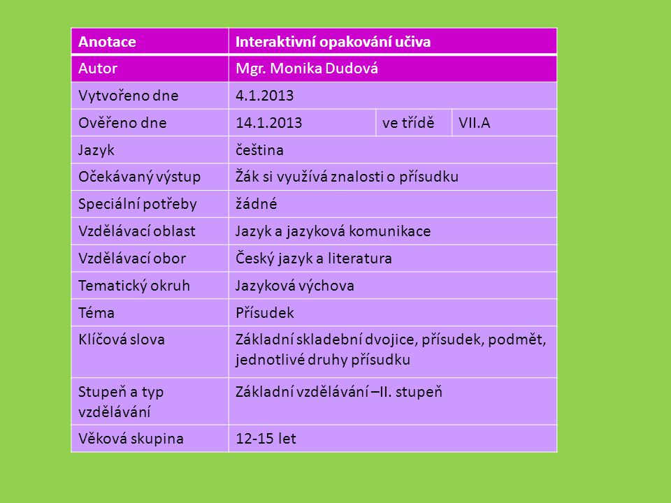 Anotace Interaktivní opakování učiva. Autor. Mgr. Monika Dudová. Vytvořeno dne. 4.1.2013. Ověřeno dne.