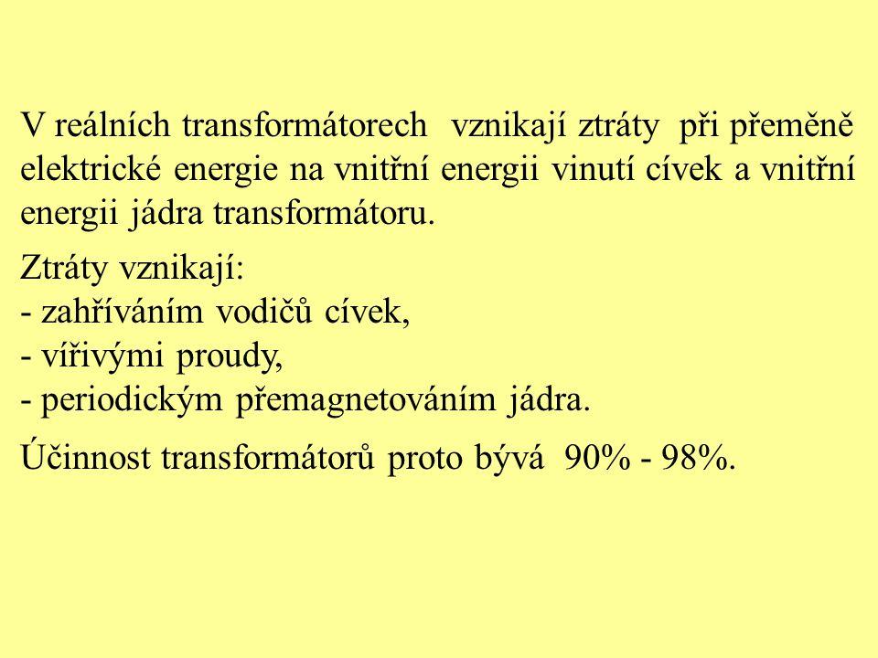 V reálních transformátorech vznikají ztráty při přeměně