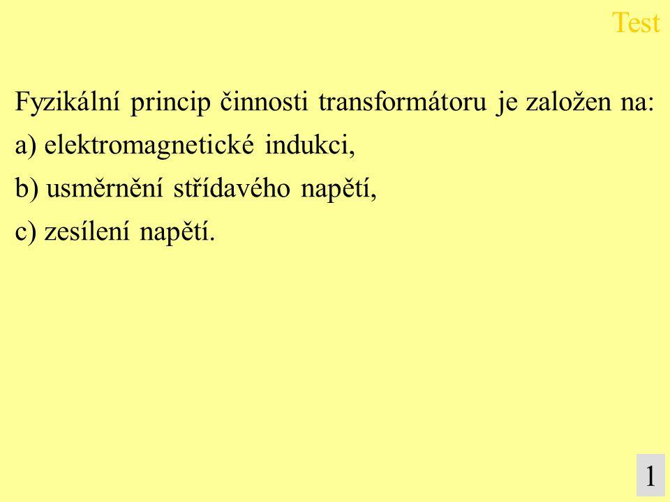 Test 1 Fyzikální princip činnosti transformátoru je založen na:
