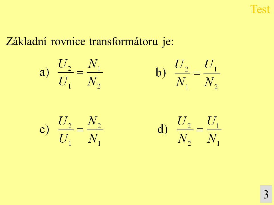 Test Základní rovnice transformátoru je: 3