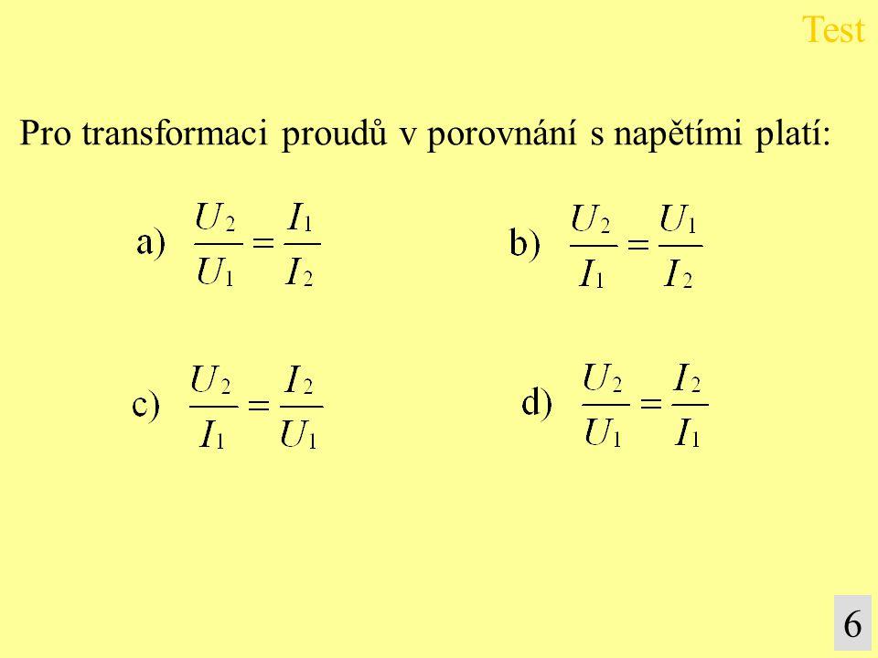 Test Pro transformaci proudů v porovnání s napětími platí: 6