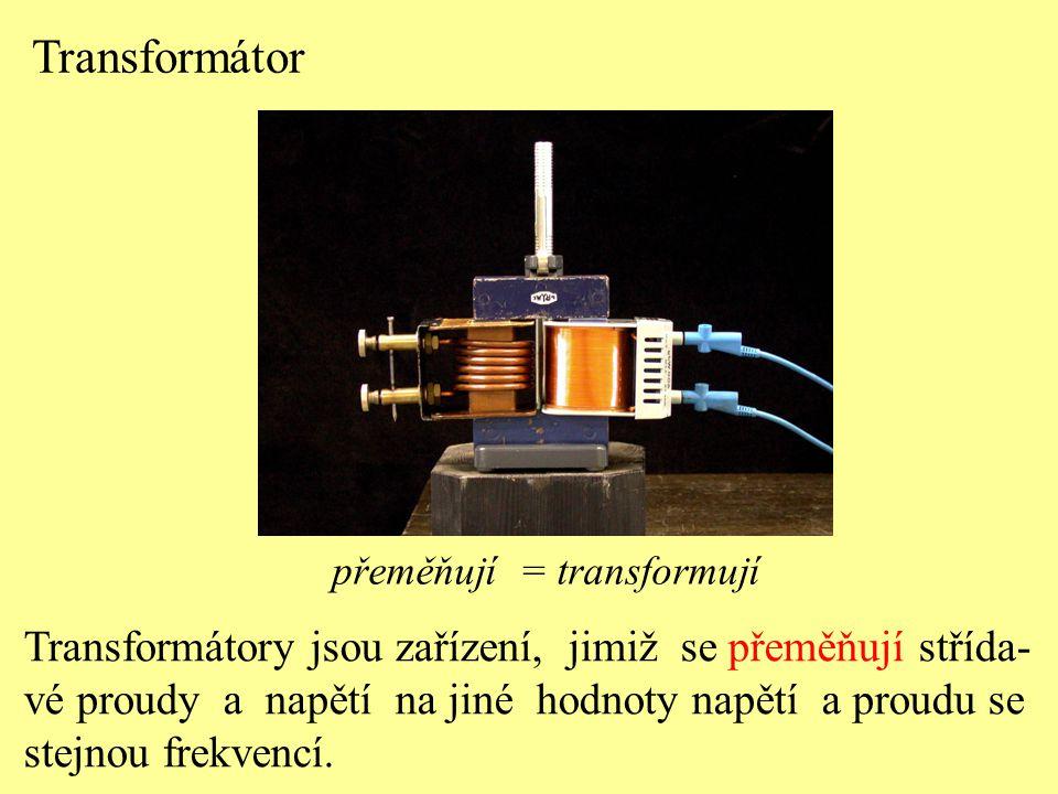 Transformátor Transformátory jsou zařízení, jimiž se přeměňují střída-