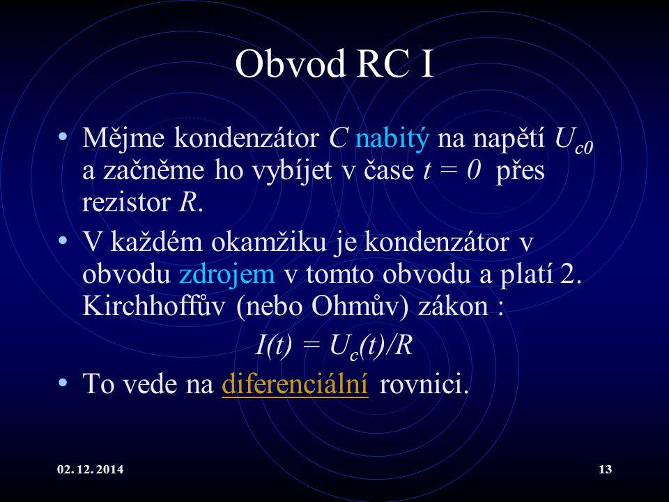 Obvod RC I Mějme kondenzátor C nabitý na napětí Uc0 a začněme ho vybíjet v čase t = 0 přes rezistor R.