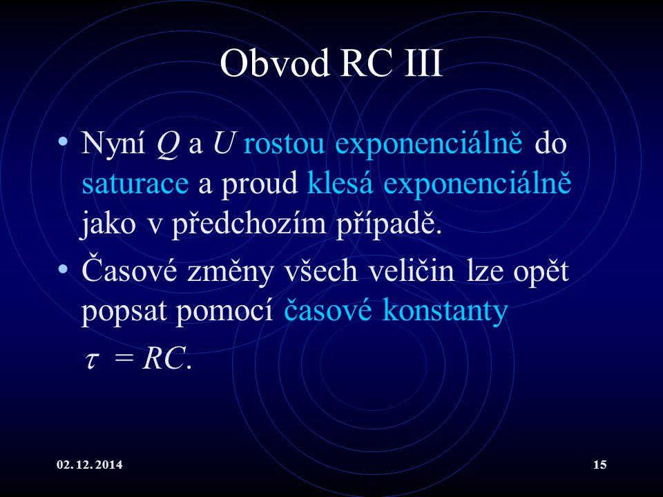Obvod RC III Nyní Q a U rostou exponenciálně do saturace a proud klesá exponenciálně jako v předchozím případě.