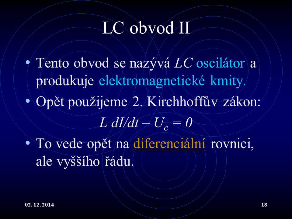 LC obvod II Tento obvod se nazývá LC oscilátor a produkuje elektromagnetické kmity. Opět použijeme 2. Kirchhoffův zákon:
