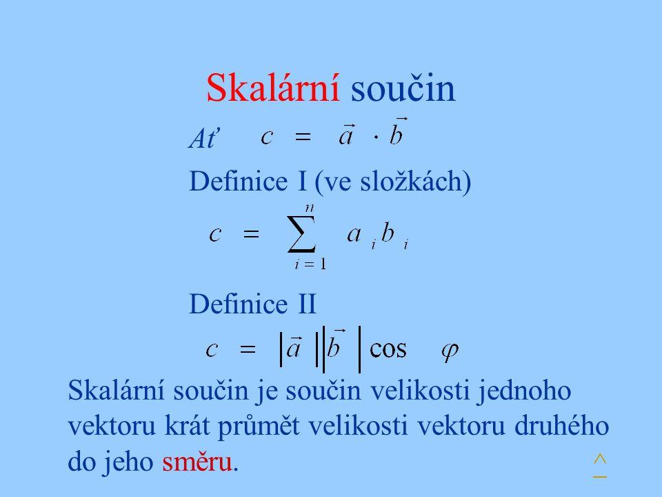 Skalární součin Ať Definice I (ve složkách) Definice II