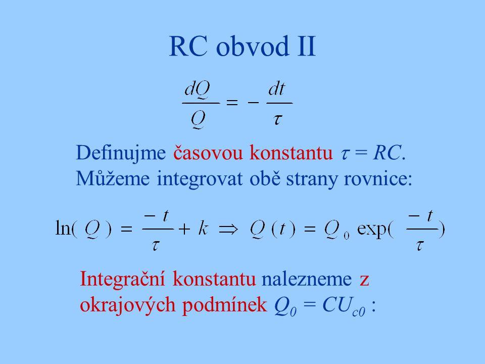RC obvod II Definujme časovou konstantu  = RC. Můžeme integrovat obě strany rovnice: