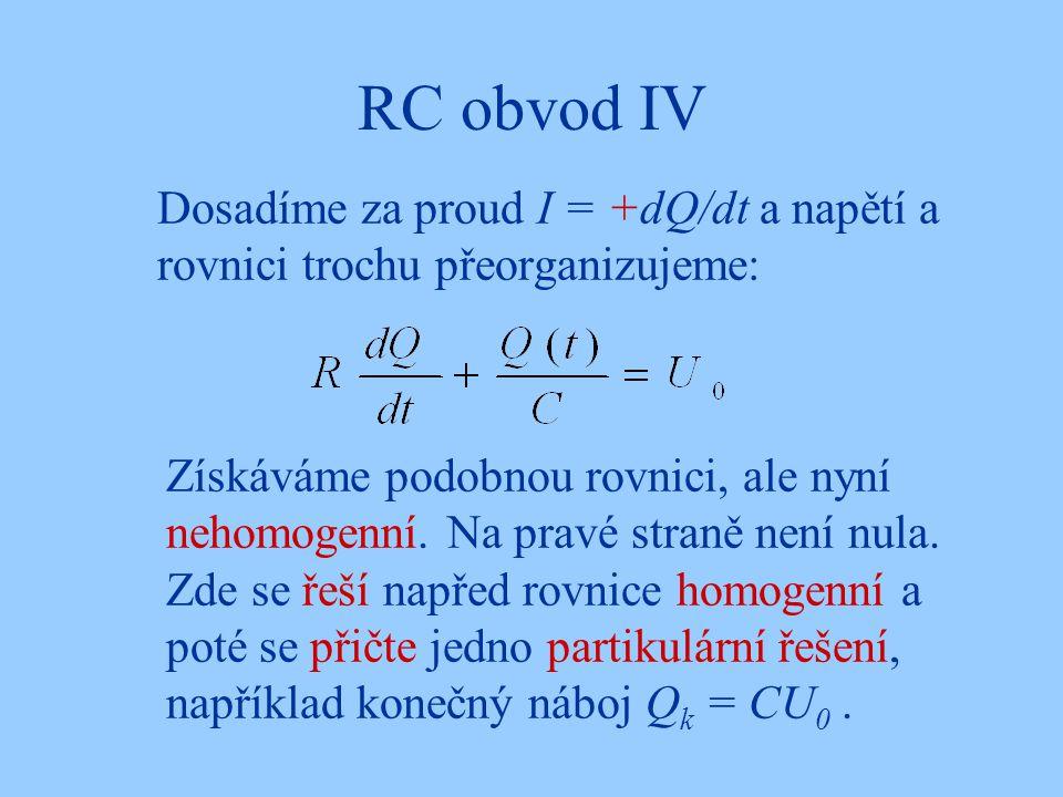 RC obvod IV Dosadíme za proud I = +dQ/dt a napětí a rovnici trochu přeorganizujeme: