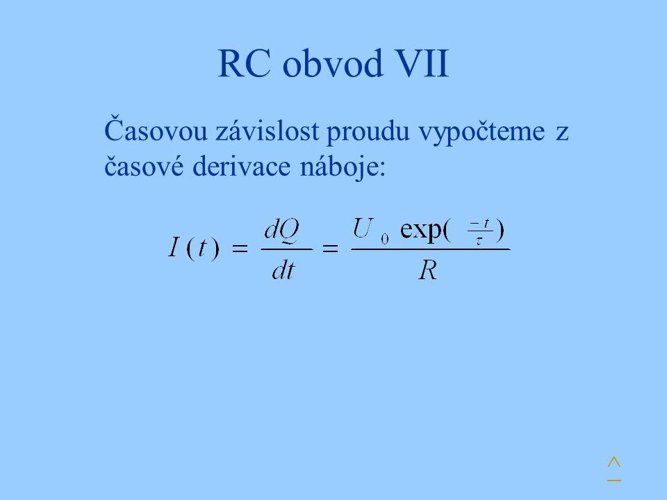 RC obvod VII Časovou závislost proudu vypočteme z časové derivace náboje: ^