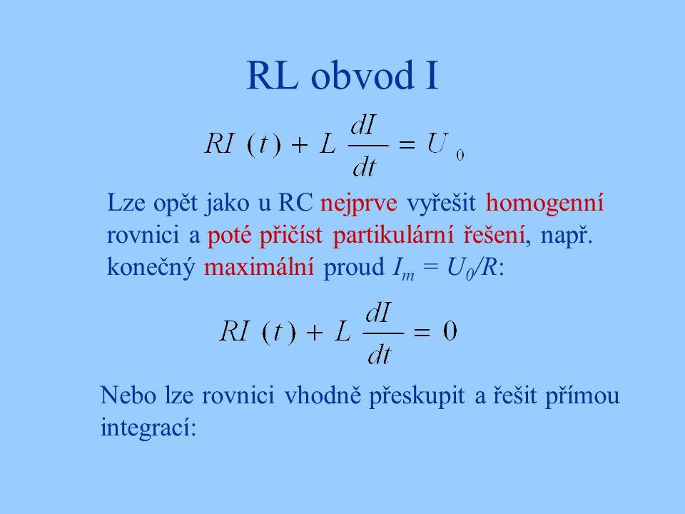 RL obvod I Lze opět jako u RC nejprve vyřešit homogenní rovnici a poté přičíst partikulární řešení, např. konečný maximální proud Im = U0/R: