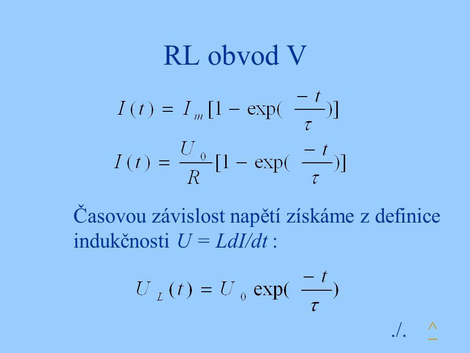 RL obvod V Časovou závislost napětí získáme z definice indukčnosti U = LdI/dt : ./. ^