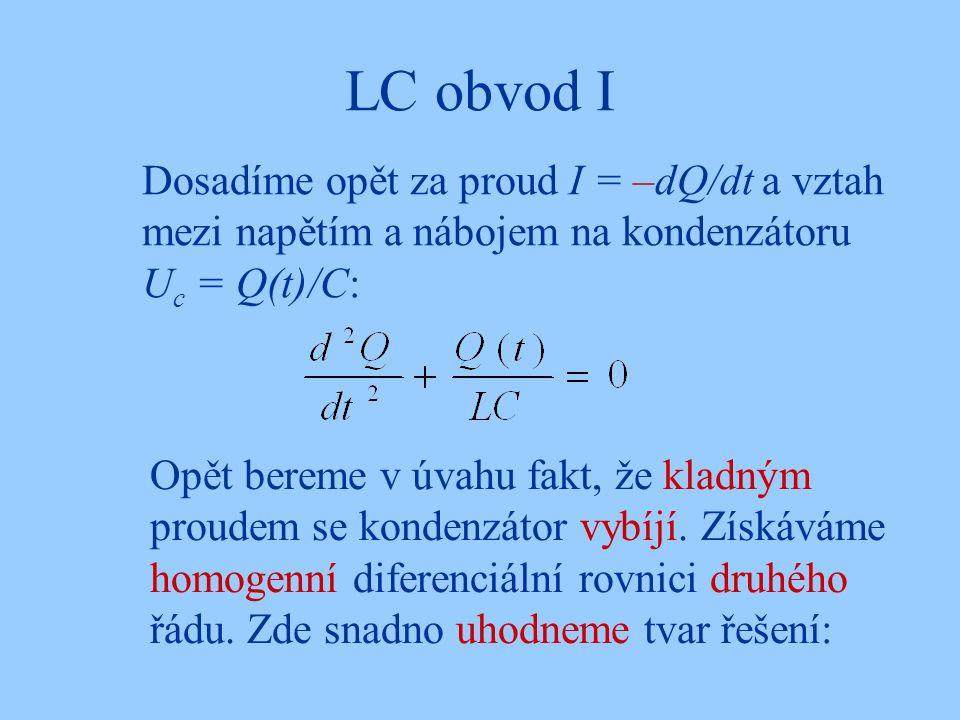 LC obvod I Dosadíme opět za proud I = –dQ/dt a vztah mezi napětím a nábojem na kondenzátoru Uc = Q(t)/C: