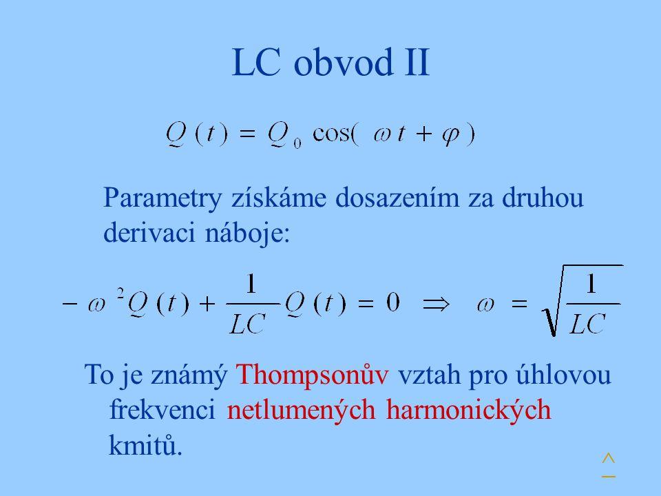 LC obvod II Parametry získáme dosazením za druhou derivaci náboje: