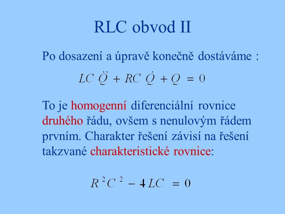 RLC obvod II Po dosazení a úpravě konečně dostáváme :