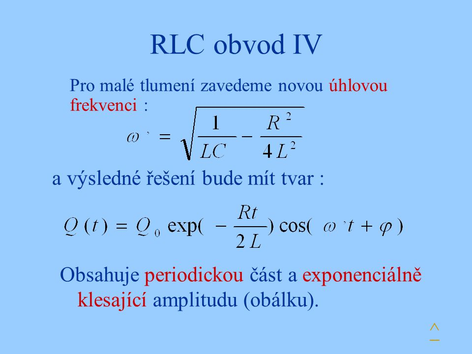 RLC obvod IV a výsledné řešení bude mít tvar :