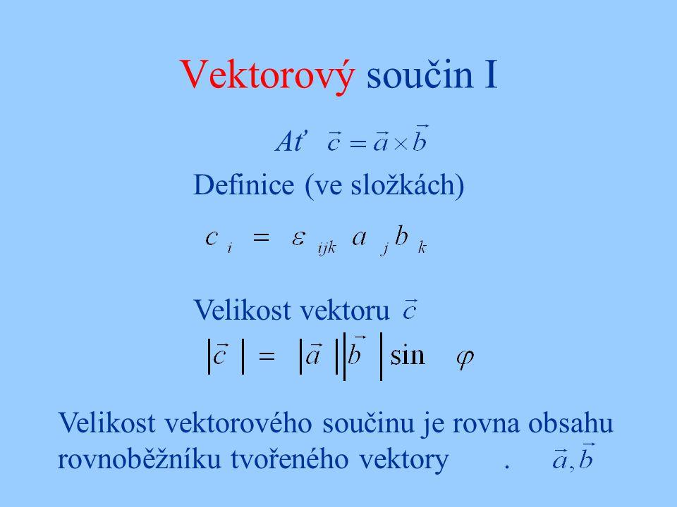 Vektorový součin I Ať Definice (ve složkách) Velikost vektoru