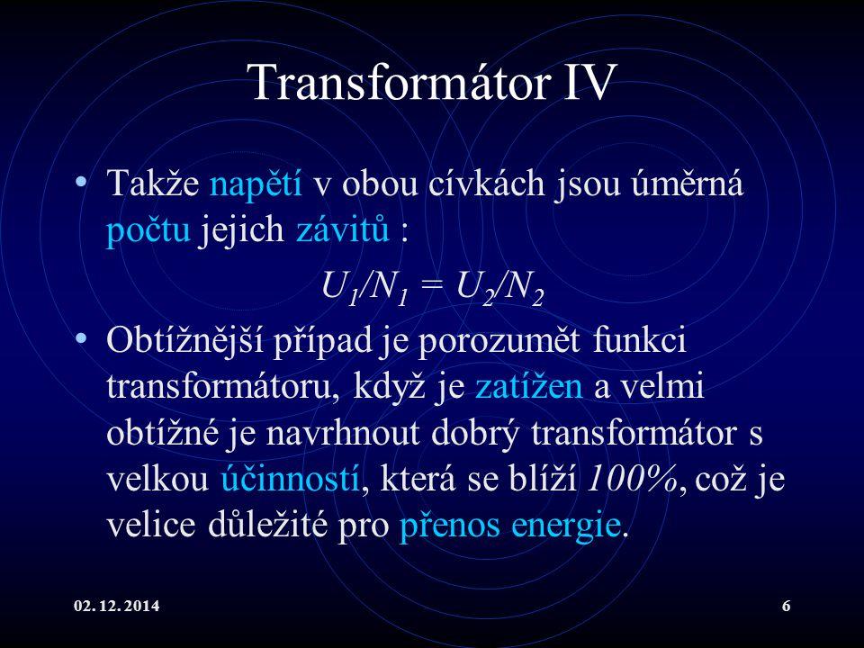 Transformátor IV Takže napětí v obou cívkách jsou úměrná počtu jejich závitů : U1/N1 = U2/N2.