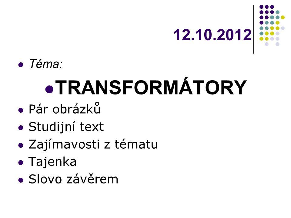 TRANSFORMÁTORY 12.10.2012 Téma: Pár obrázků Studijní text