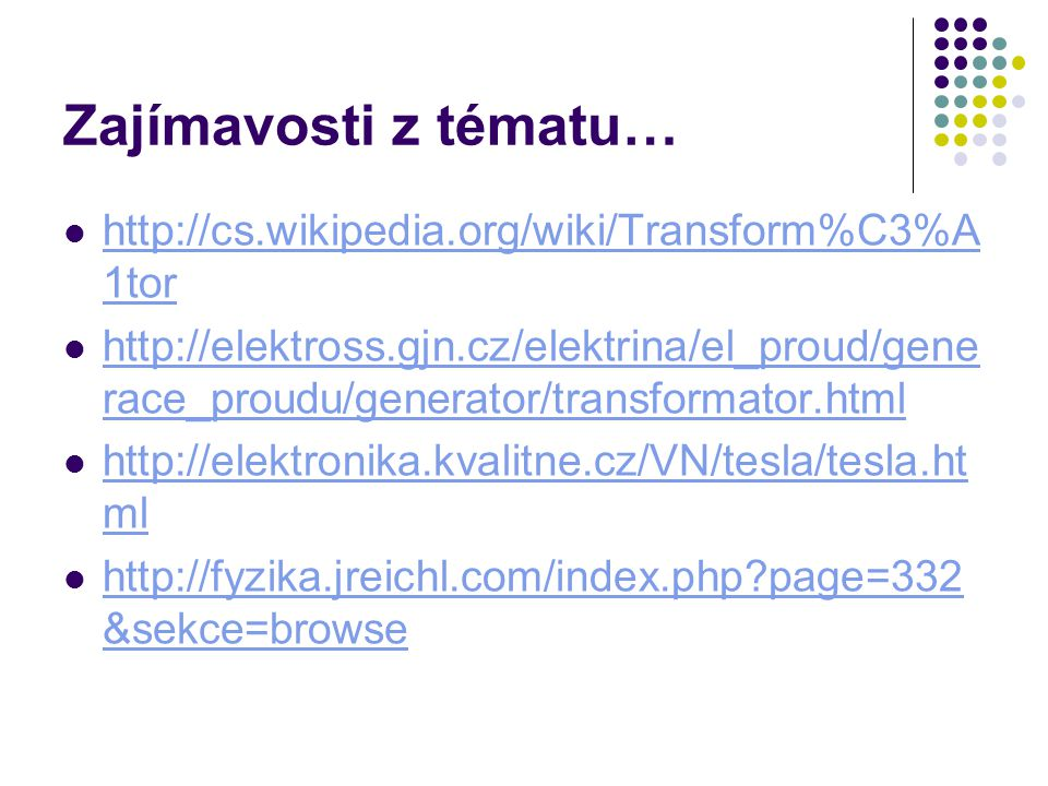 Zajímavosti z tématu… http://cs.wikipedia.org/wiki/Transform%C3%A1tor