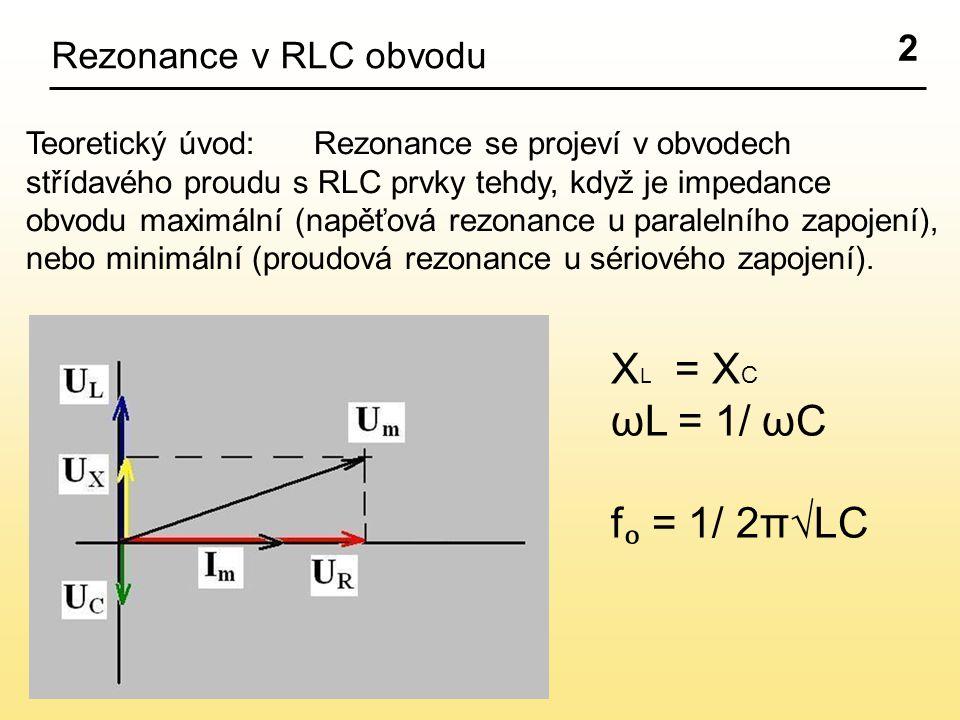 XL = XC ωL = 1/ ωC fₒ = 1/ 2π√LC 2 Rezonance v RLC obvodu