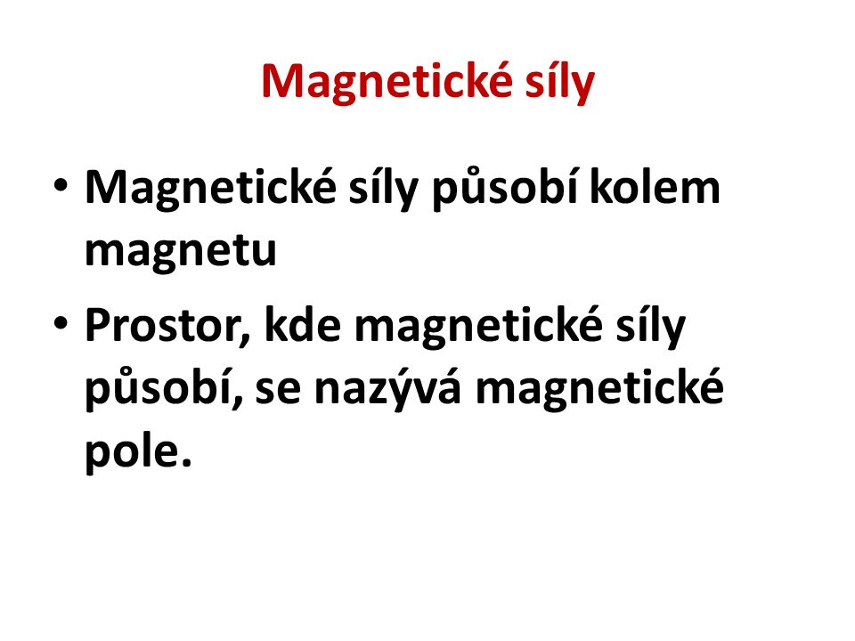 Magnetické síly Magnetické síly působí kolem magnetu.