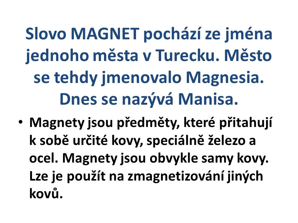 Slovo MAGNET pochází ze jména jednoho města v Turecku