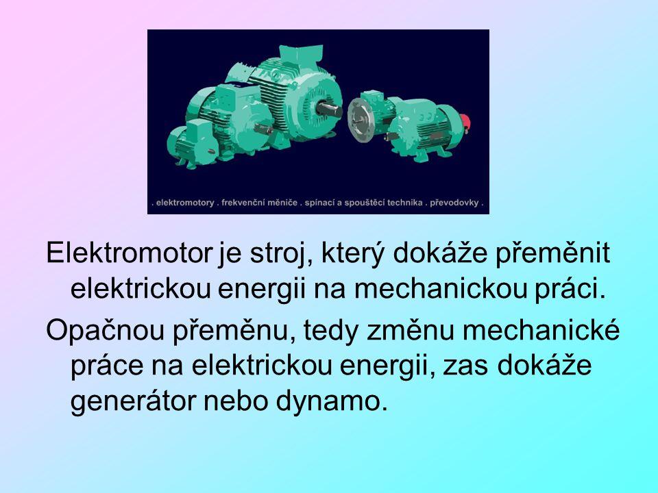 Elektromotor je stroj, který dokáže přeměnit elektrickou energii na mechanickou práci.