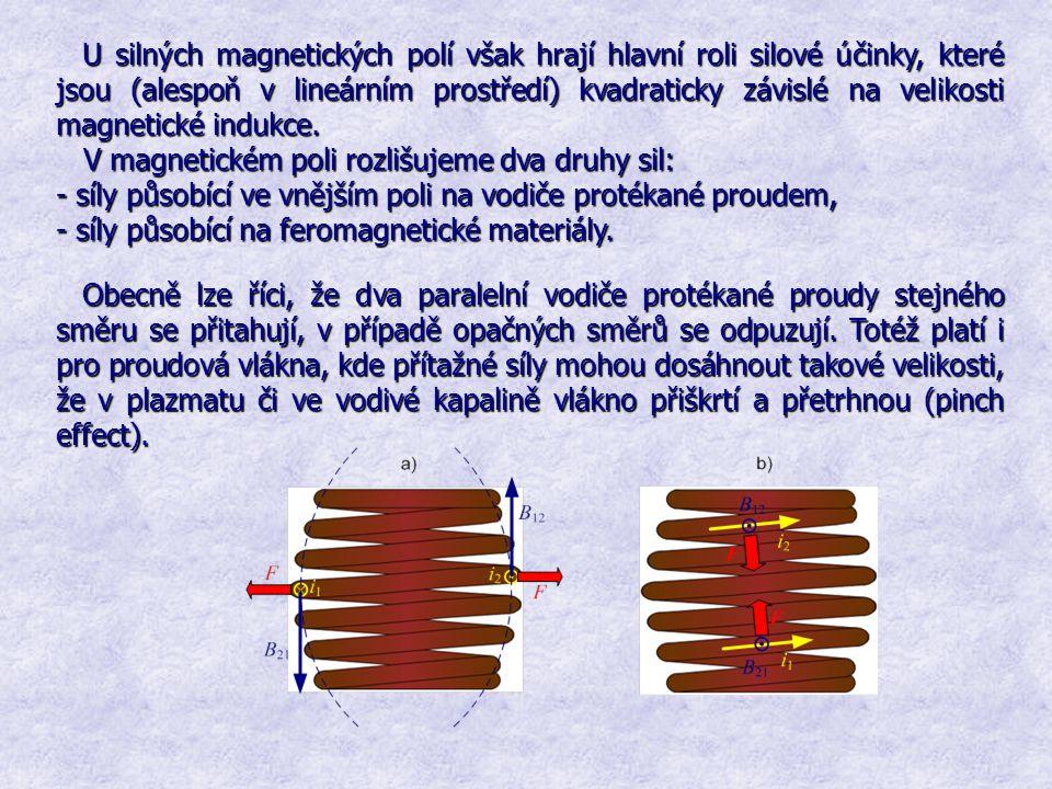 U silných magnetických polí však hrají hlavní roli silové účinky, které jsou (alespoň v lineárním prostředí) kvadraticky závislé na velikosti magnetické indukce.