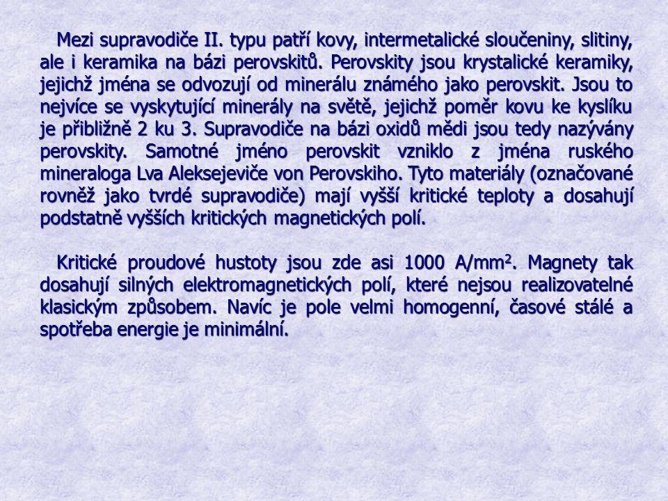 Mezi supravodiče II. typu patří kovy, intermetalické sloučeniny, slitiny, ale i keramika na bázi perovskitů. Perovskity jsou krystalické keramiky, jejichž jména se odvozují od minerálu známého jako perovskit. Jsou to nejvíce se vyskytující minerály na světě, jejichž poměr kovu ke kyslíku je přibližně 2 ku 3. Supravodiče na bázi oxidů mědi jsou tedy nazývány perovskity. Samotné jméno perovskit vzniklo z jména ruského mineraloga Lva Aleksejeviče von Perovskiho. Tyto materiály (označované rovněž jako tvrdé supravodiče) mají vyšší kritické teploty a dosahují podstatně vyšších kritických magnetických polí.