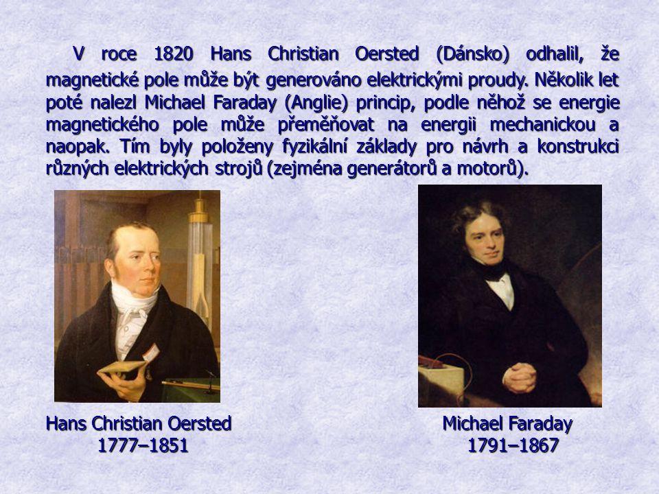 V roce 1820 Hans Christian Oersted (Dánsko) odhalil, že magnetické pole může být generováno elektrickými proudy. Několik let poté nalezl Michael Faraday (Anglie) princip, podle něhož se energie magnetického pole může přeměňovat na energii mechanickou a naopak. Tím byly položeny fyzikální základy pro návrh a konstrukci různých elektrických strojů (zejména generátorů a motorů).