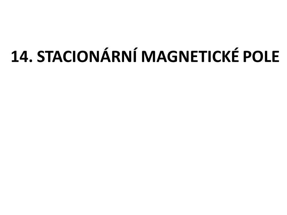 14. STACIONÁRNÍ MAGNETICKÉ POLE