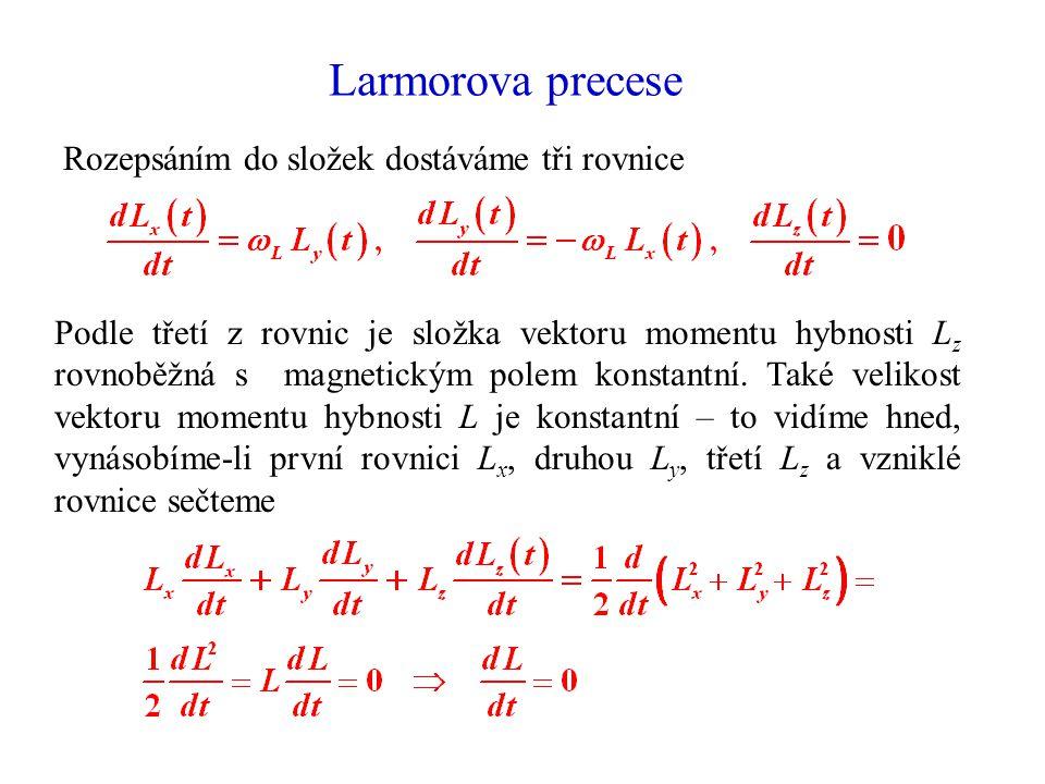 Larmorova precese Rozepsáním do složek dostáváme tři rovnice