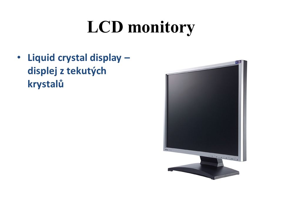 LCD monitory Liquid crystal display – displej z tekutých krystalů