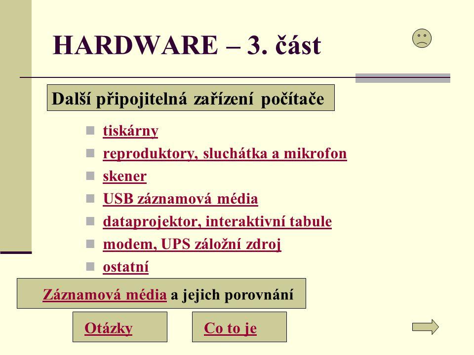 HARDWARE – 3. část Další připojitelná zařízení počítače tiskárny