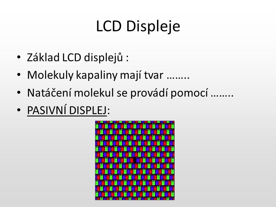 LCD Displeje Základ LCD displejů : Molekuly kapaliny mají tvar ……..