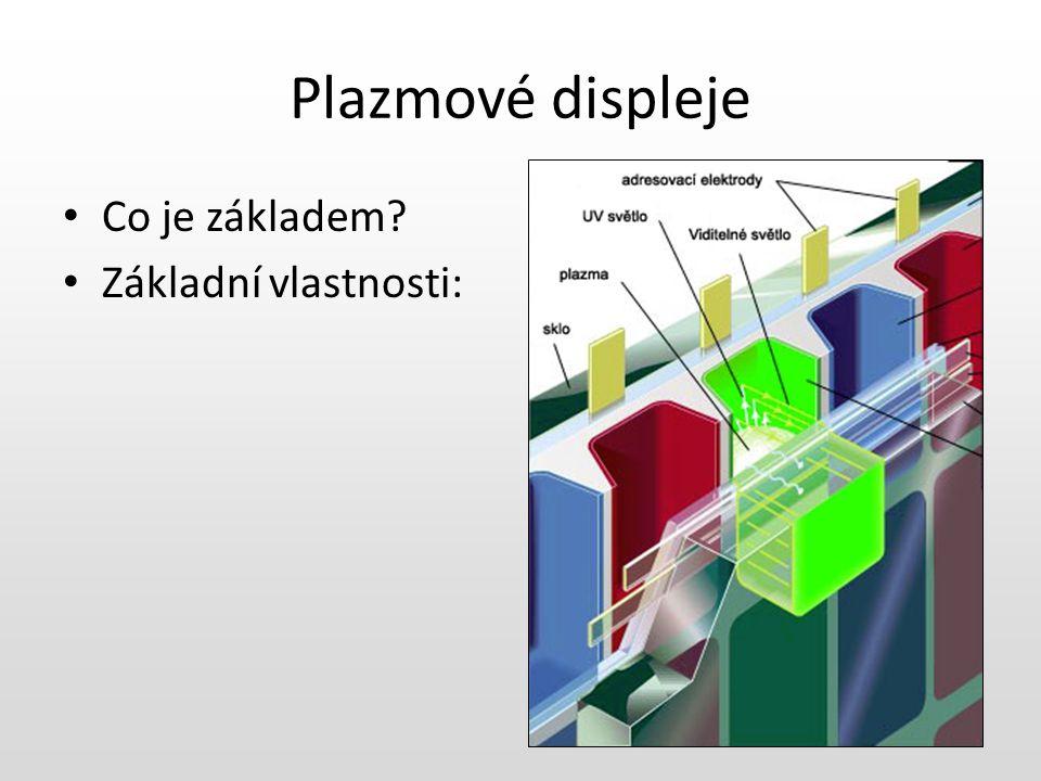 Plazmové displeje Co je základem Základní vlastnosti:
