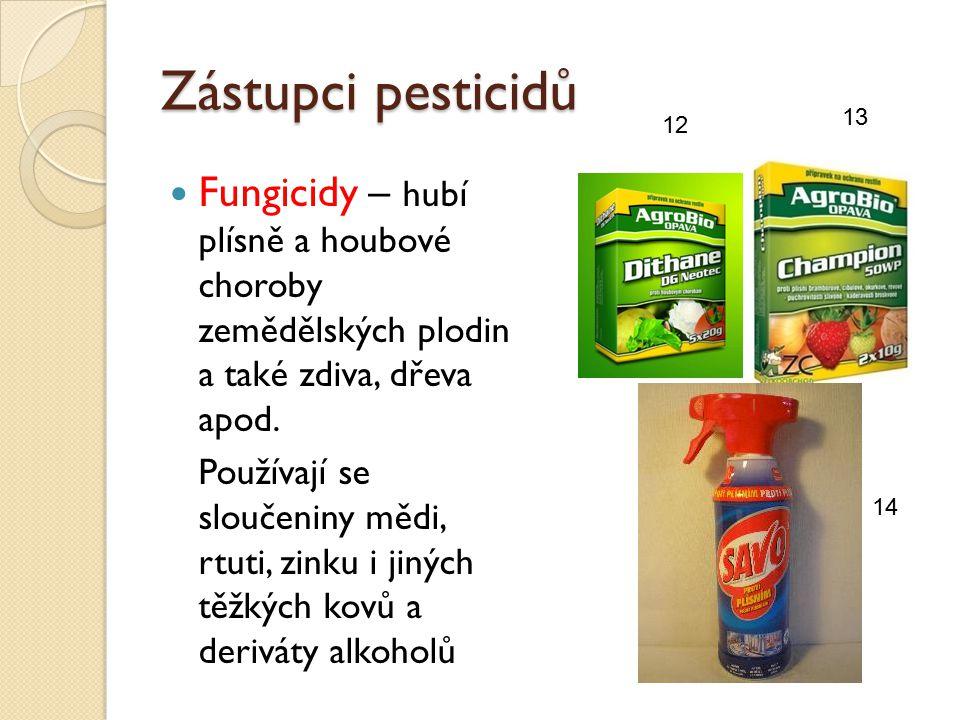 Zástupci pesticidů 13. 12. Fungicidy – hubí plísně a houbové choroby zemědělských plodin a také zdiva, dřeva apod.