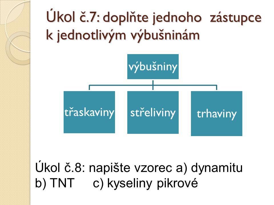 Úkol č.7: doplňte jednoho zástupce k jednotlivým výbušninám