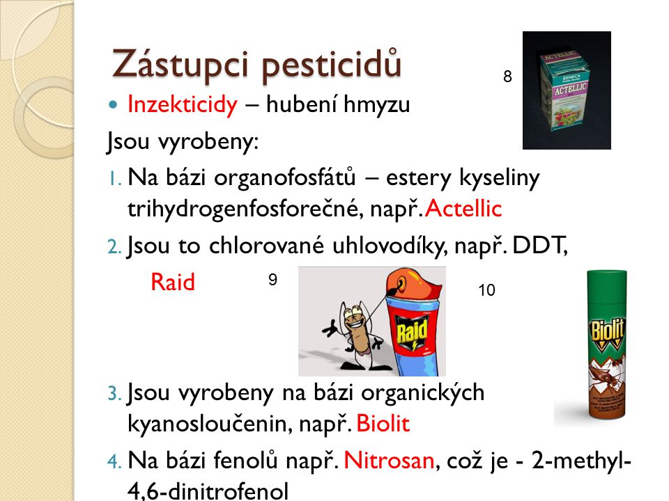 Zástupci pesticidů Inzekticidy – hubení hmyzu Jsou vyrobeny: