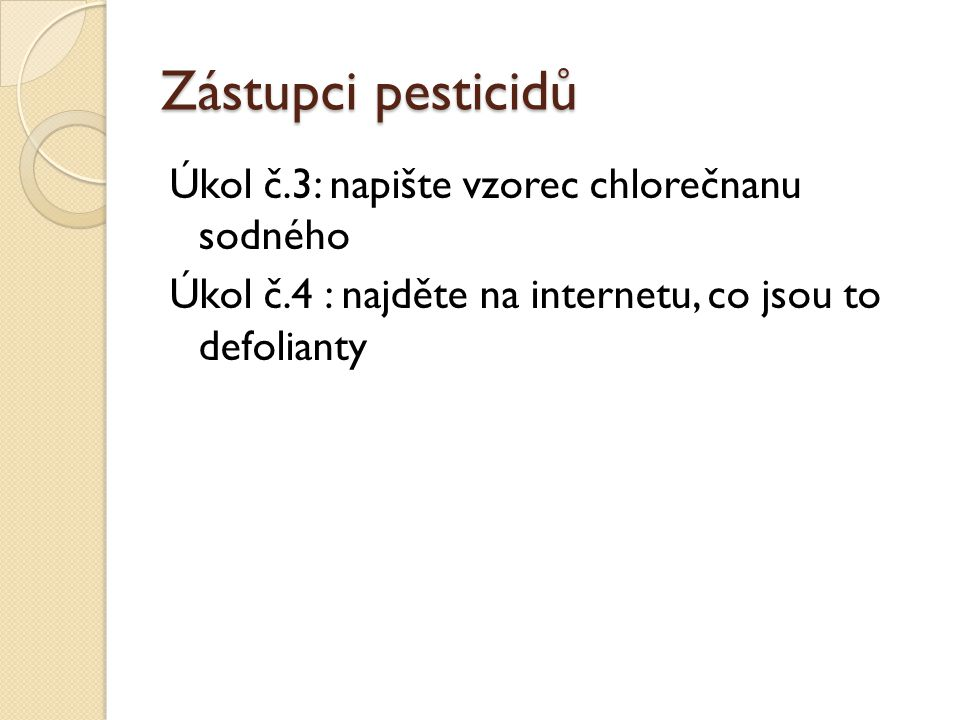 Zástupci pesticidů Úkol č.3: napište vzorec chlorečnanu sodného