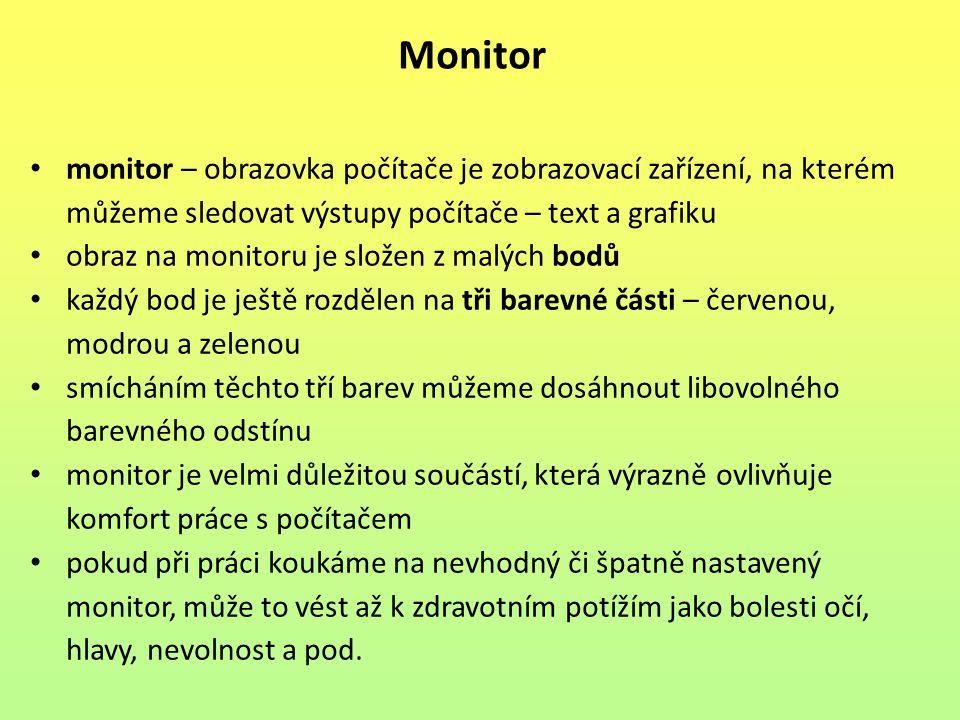 Monitor monitor – obrazovka počítače je zobrazovací zařízení, na kterém můžeme sledovat výstupy počítače – text a grafiku.