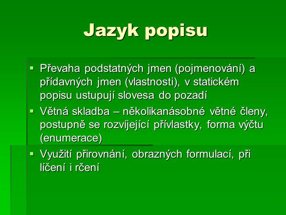 Jazyk popisu Převaha podstatných jmen (pojmenování) a přídavných jmen (vlastnosti), v statickém popisu ustupují slovesa do pozadí.