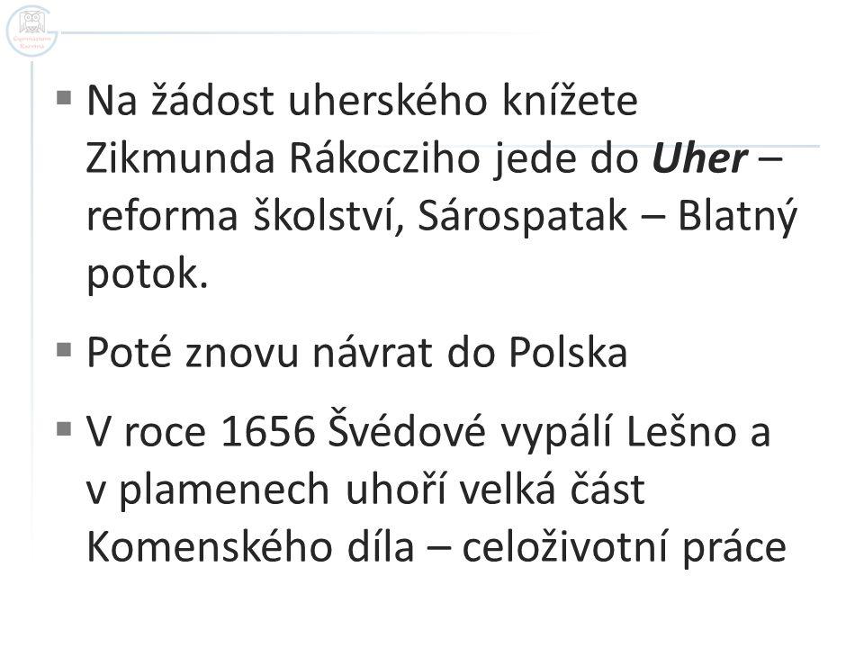 Na žádost uherského knížete Zikmunda Rákocziho jede do Uher – reforma školství, Sárospatak – Blatný potok.