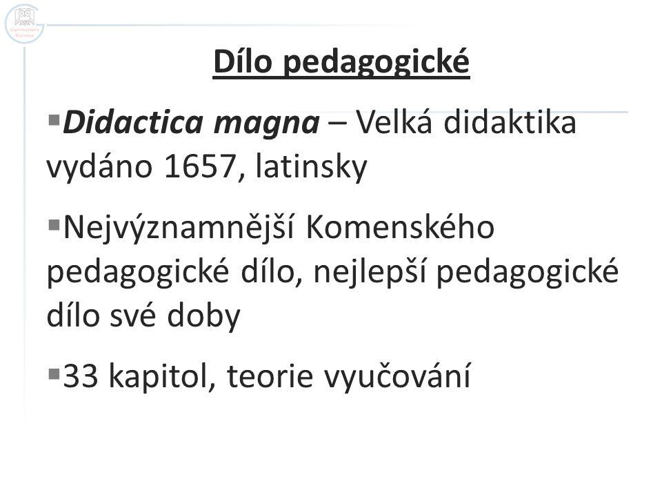 Dílo pedagogické Didactica magna – Velká didaktika vydáno 1657, latinsky.