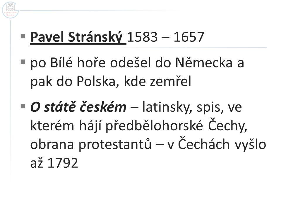Pavel Stránský 1583 – 1657 po Bílé hoře odešel do Německa a pak do Polska, kde zemřel.