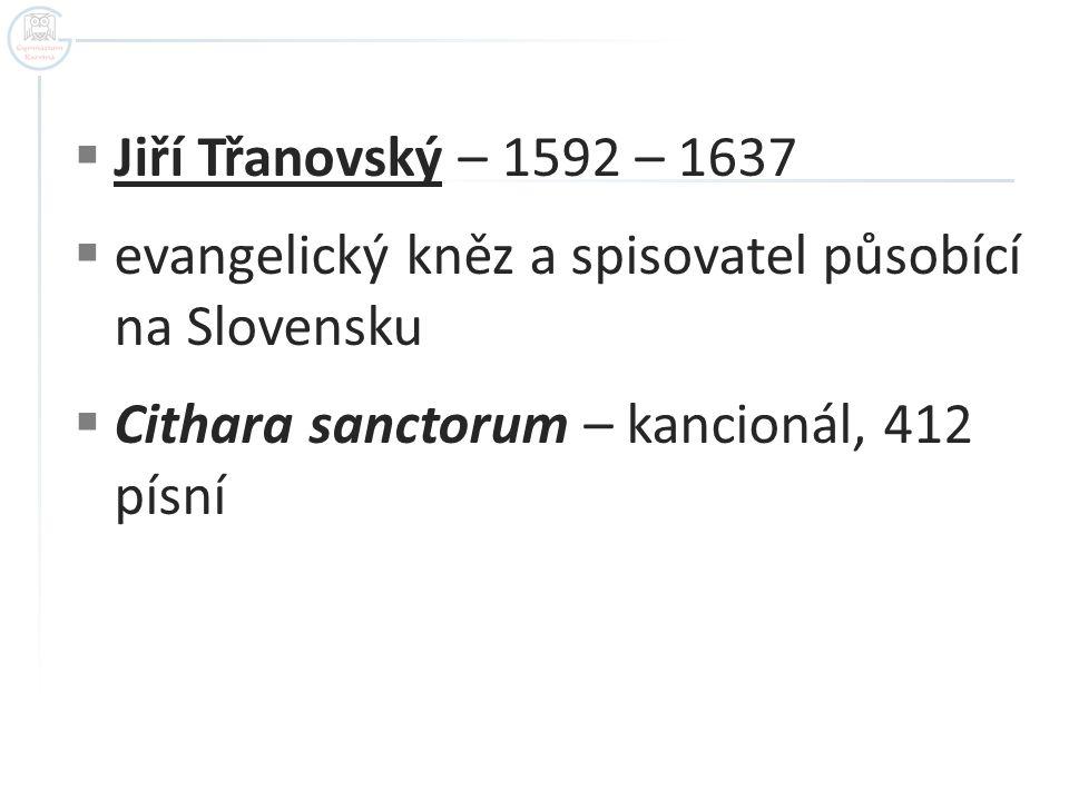Jiří Třanovský – 1592 – 1637 evangelický kněz a spisovatel působící na Slovensku.