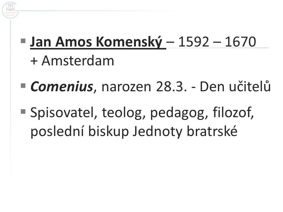 Jan Amos Komenský – 1592 – 1670 + Amsterdam
